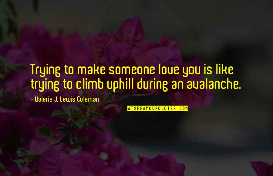 Avalanche Quotes By Valerie J. Lewis Coleman: Trying to make someone love you is like