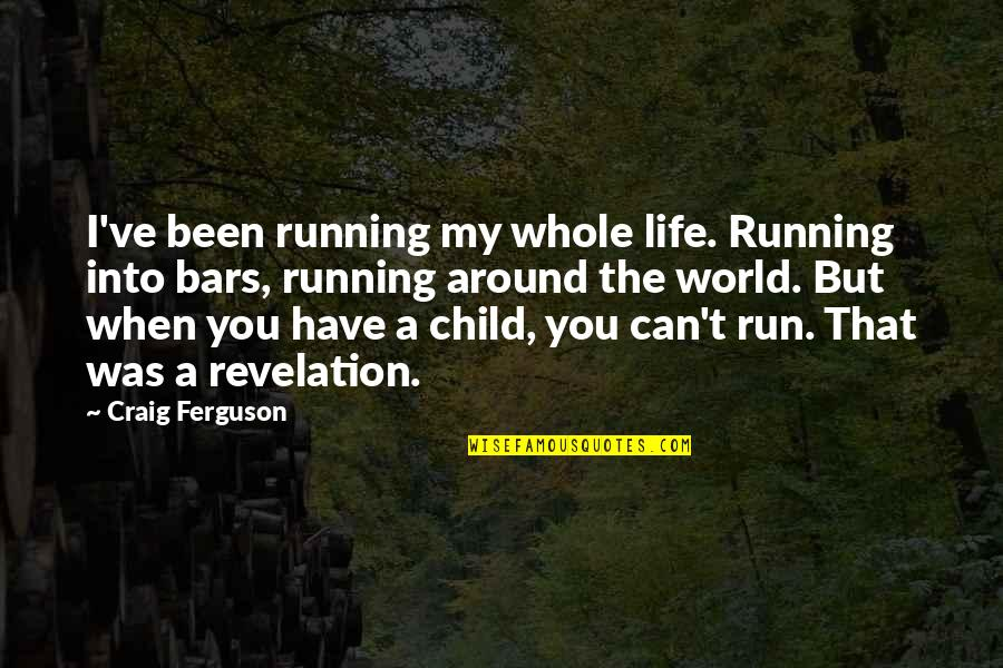 Avaria Quotes By Craig Ferguson: I've been running my whole life. Running into
