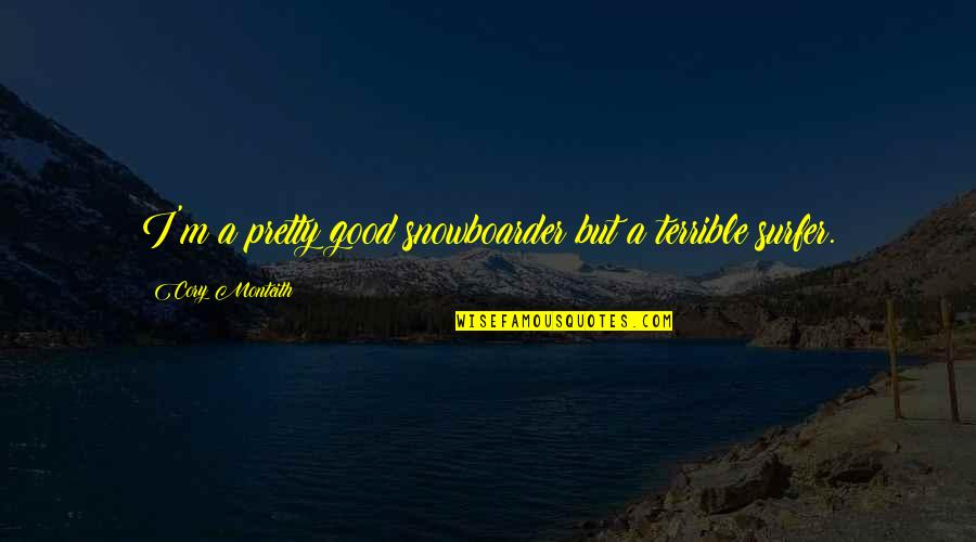 Avenged Sevenfold Picture Quotes By Cory Monteith: I'm a pretty good snowboarder but a terrible