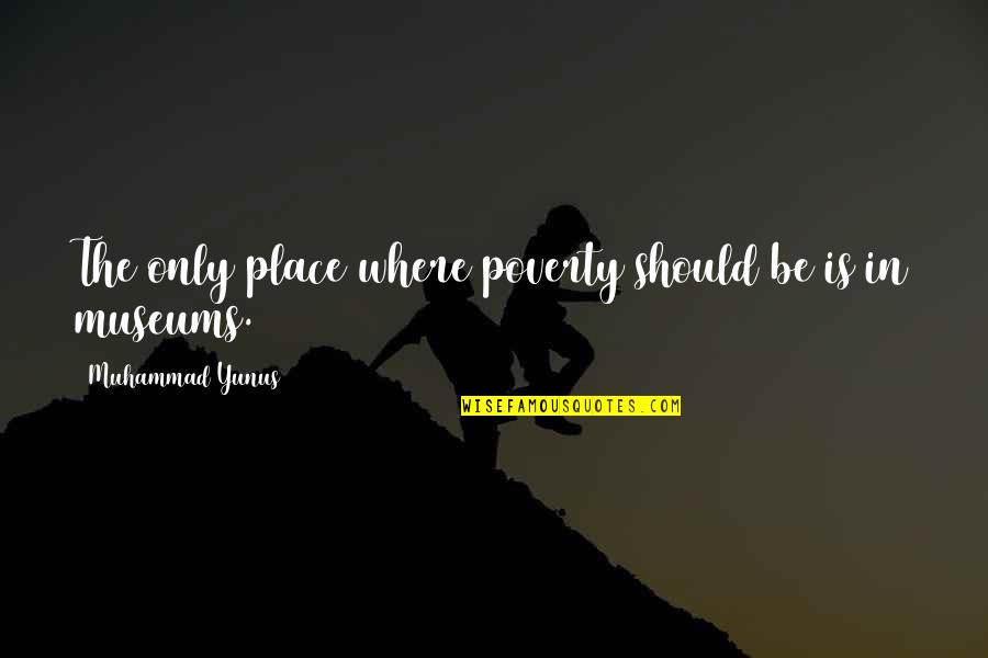 Avenged Sevenfold Picture Quotes By Muhammad Yunus: The only place where poverty should be is