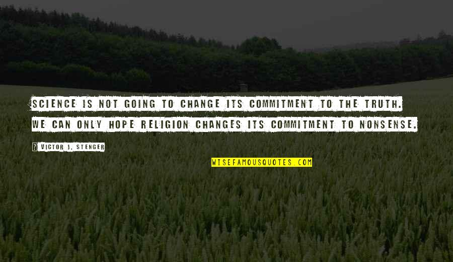 Avenged Sevenfold Picture Quotes By Victor J. Stenger: Science is not going to change its commitment