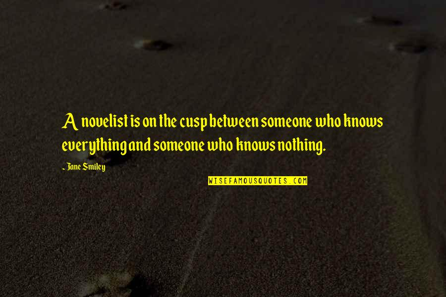 Avenging Angels Quotes By Jane Smiley: A novelist is on the cusp between someone