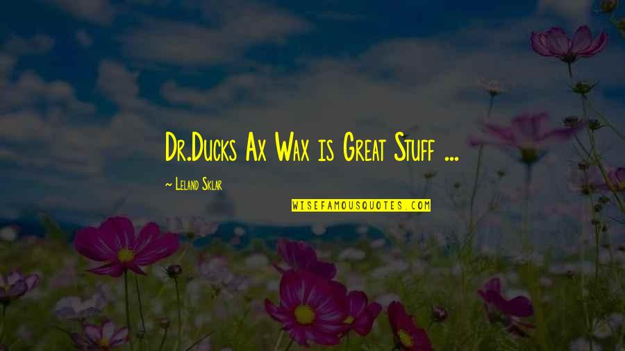 Avenging Angels Quotes By Leland Sklar: Dr.Ducks Ax Wax is Great Stuff ...