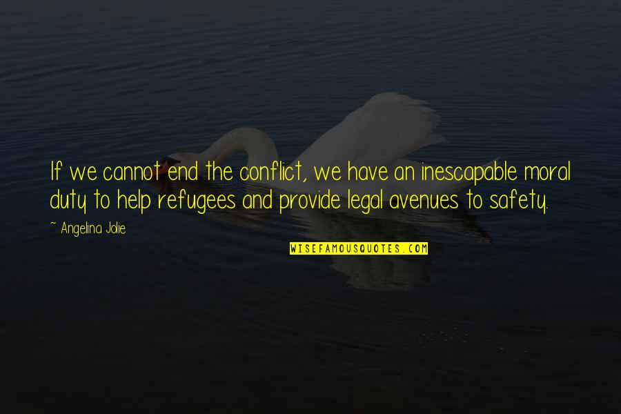 Avenues Quotes By Angelina Jolie: If we cannot end the conflict, we have
