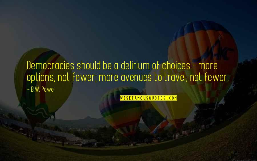 Avenues Quotes By B.W. Powe: Democracies should be a delirium of choices -