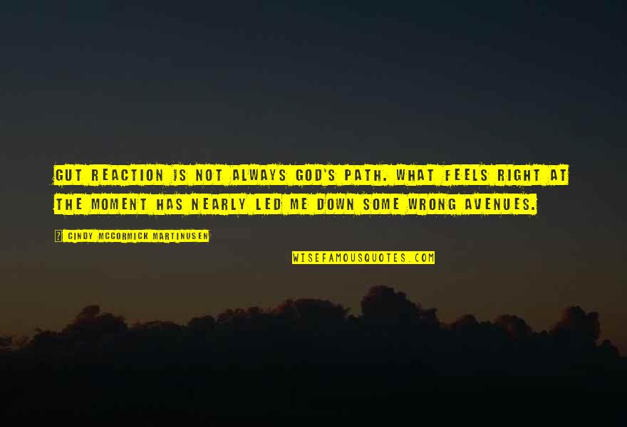 Avenues Quotes By Cindy McCormick Martinusen: Gut reaction is not always God's path. What