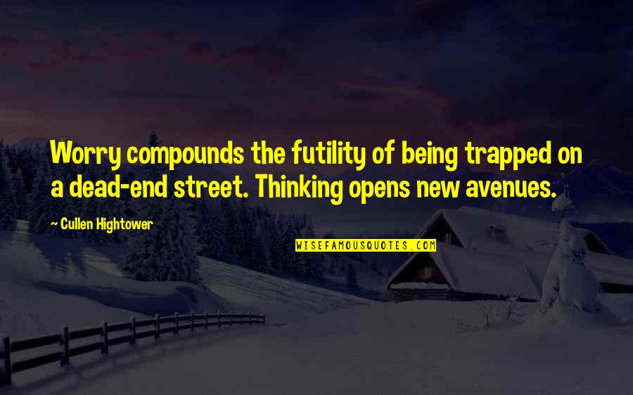 Avenues Quotes By Cullen Hightower: Worry compounds the futility of being trapped on