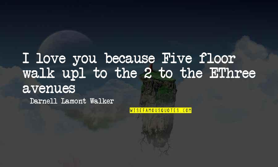 Avenues Quotes By Darnell Lamont Walker: I love you because Five floor walk up1