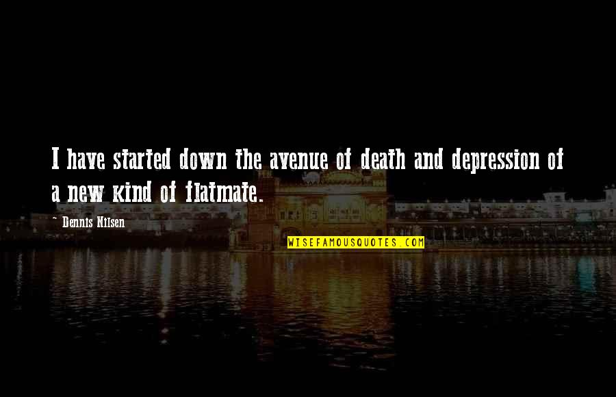 Avenues Quotes By Dennis Nilsen: I have started down the avenue of death
