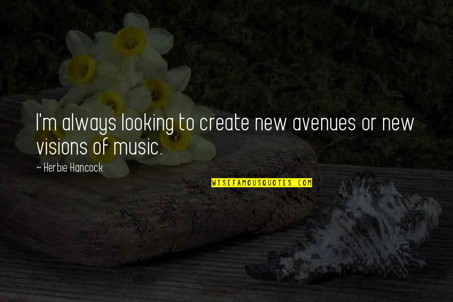 Avenues Quotes By Herbie Hancock: I'm always looking to create new avenues or