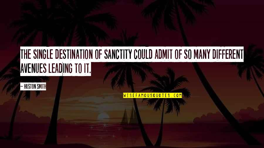 Avenues Quotes By Huston Smith: The single destination of sanctity could admit of