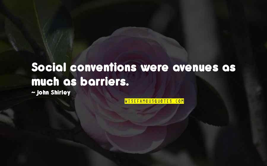 Avenues Quotes By John Shirley: Social conventions were avenues as much as barriers.