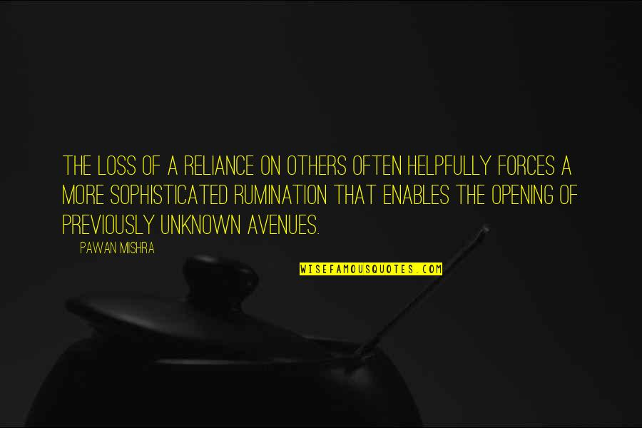 Avenues Quotes By Pawan Mishra: The loss of a reliance on others often