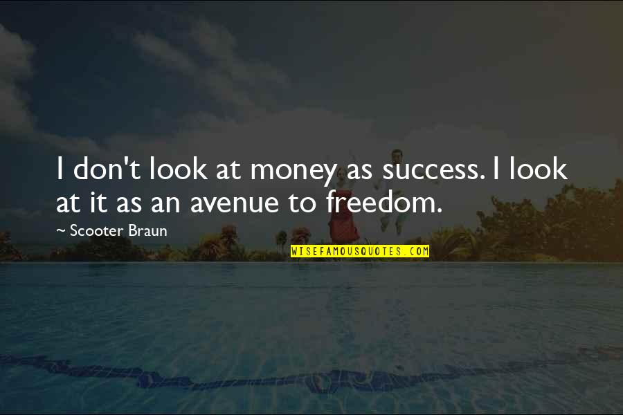 Avenues Quotes By Scooter Braun: I don't look at money as success. I