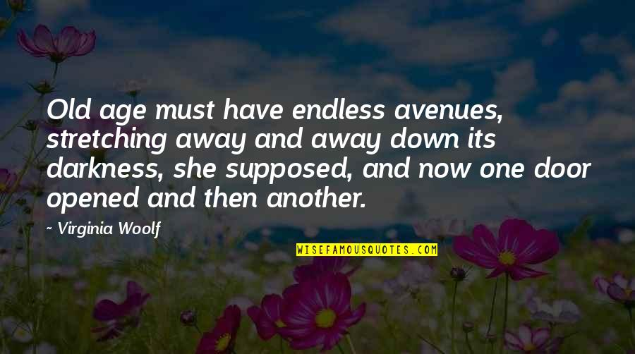 Avenues Quotes By Virginia Woolf: Old age must have endless avenues, stretching away