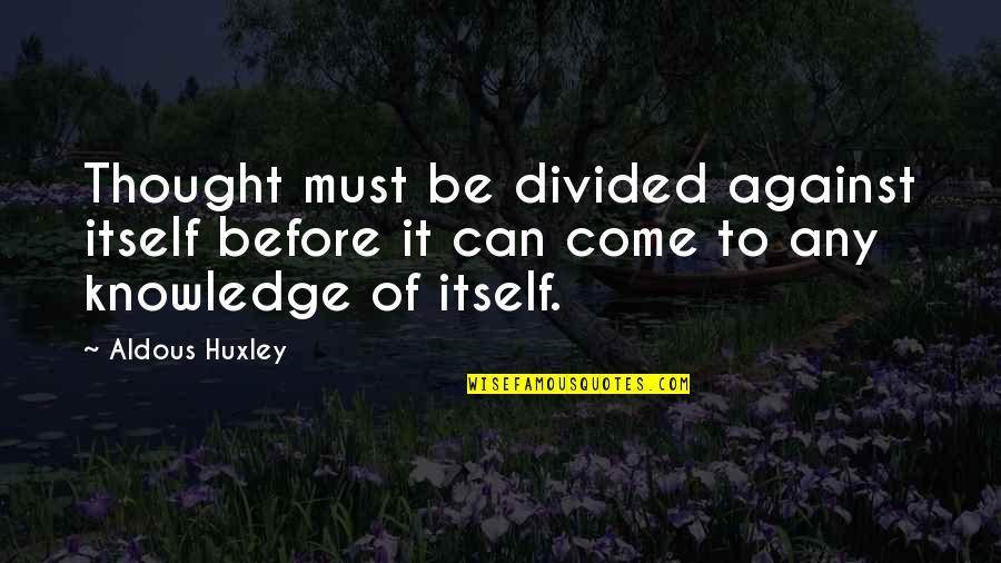 Averell Dalton Quotes By Aldous Huxley: Thought must be divided against itself before it