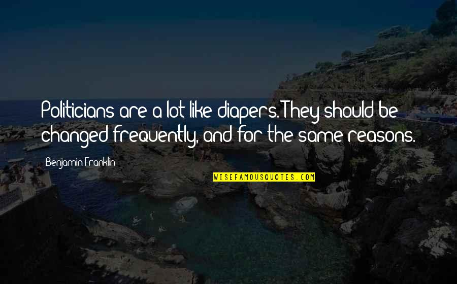 Averell Dalton Quotes By Benjamin Franklin: Politicians are a lot like diapers. They should