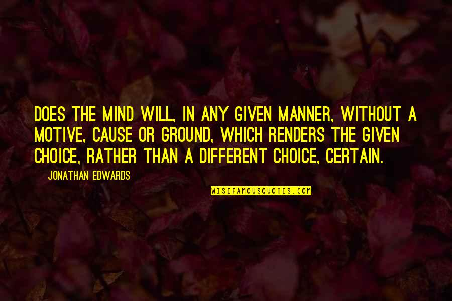 Averell Dalton Quotes By Jonathan Edwards: Does the mind will, in any given manner,