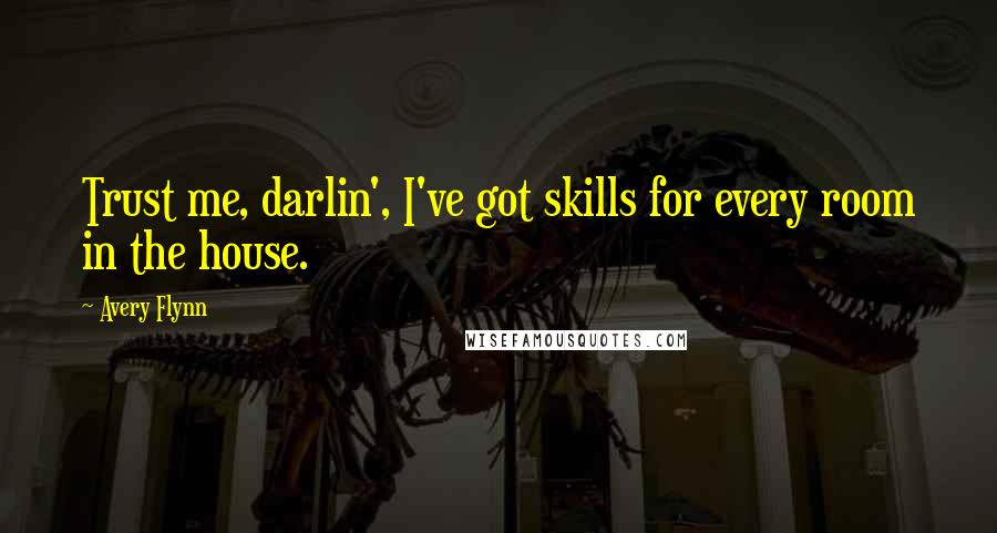 Avery Flynn quotes: Trust me, darlin', I've got skills for every room in the house.