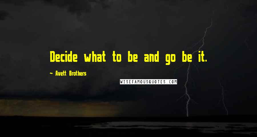 Avett Brothers quotes: Decide what to be and go be it.