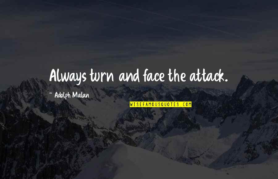 Aviation's Quotes By Adolph Malan: Always turn and face the attack.