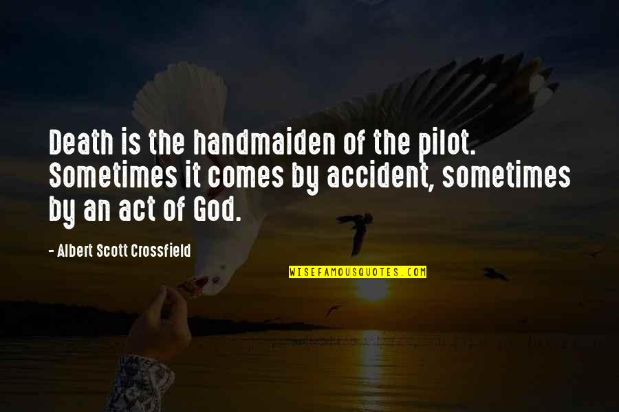 Aviation's Quotes By Albert Scott Crossfield: Death is the handmaiden of the pilot. Sometimes