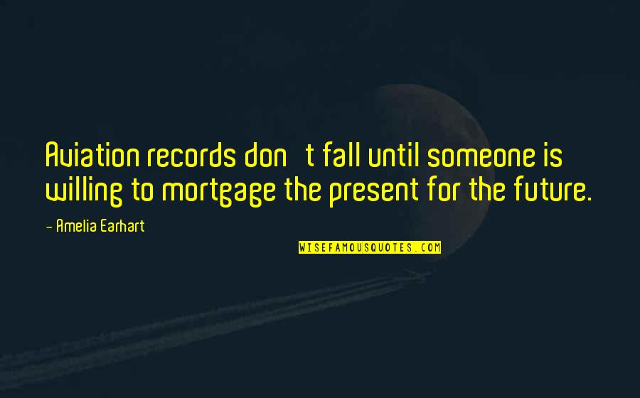 Aviation's Quotes By Amelia Earhart: Aviation records don't fall until someone is willing