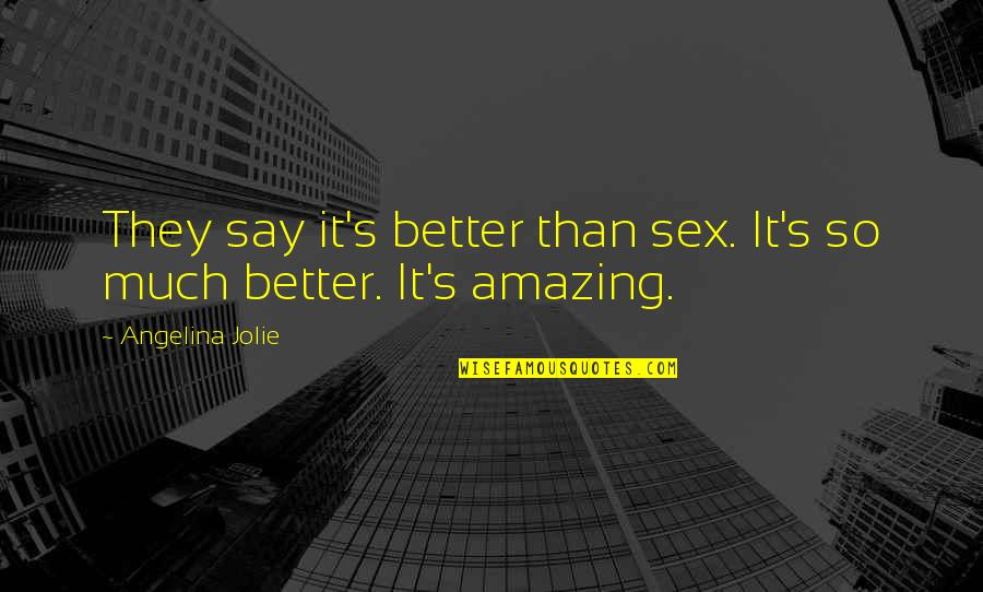 Aviation's Quotes By Angelina Jolie: They say it's better than sex. It's so