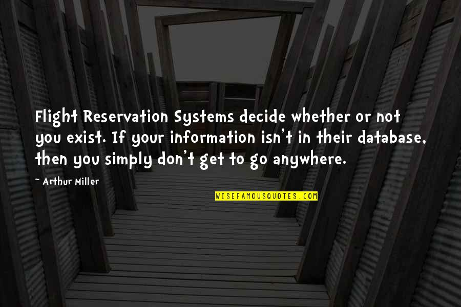 Aviation's Quotes By Arthur Miller: Flight Reservation Systems decide whether or not you