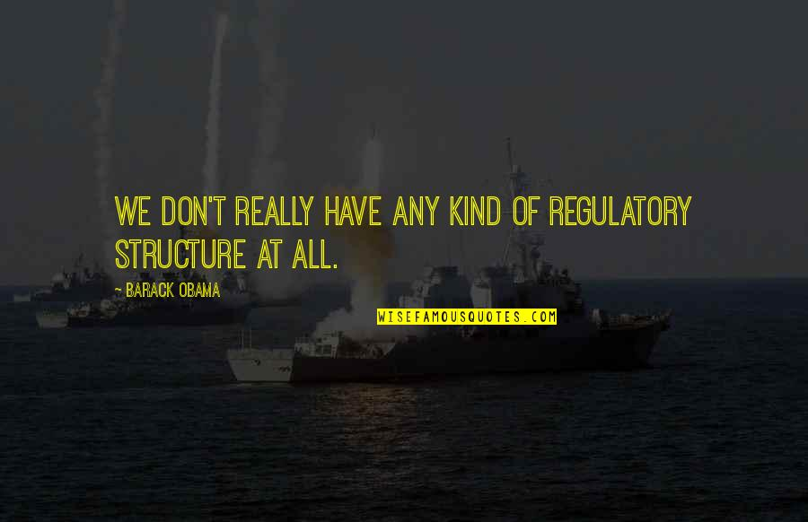 Aviation's Quotes By Barack Obama: We don't really have any kind of regulatory