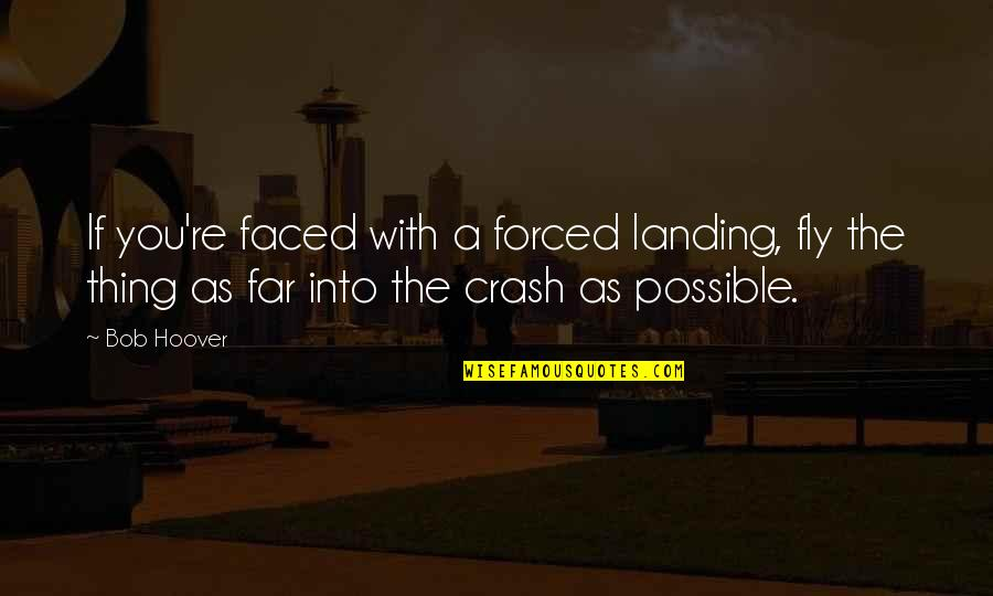 Aviation's Quotes By Bob Hoover: If you're faced with a forced landing, fly