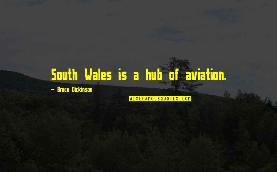 Aviation's Quotes By Bruce Dickinson: South Wales is a hub of aviation.
