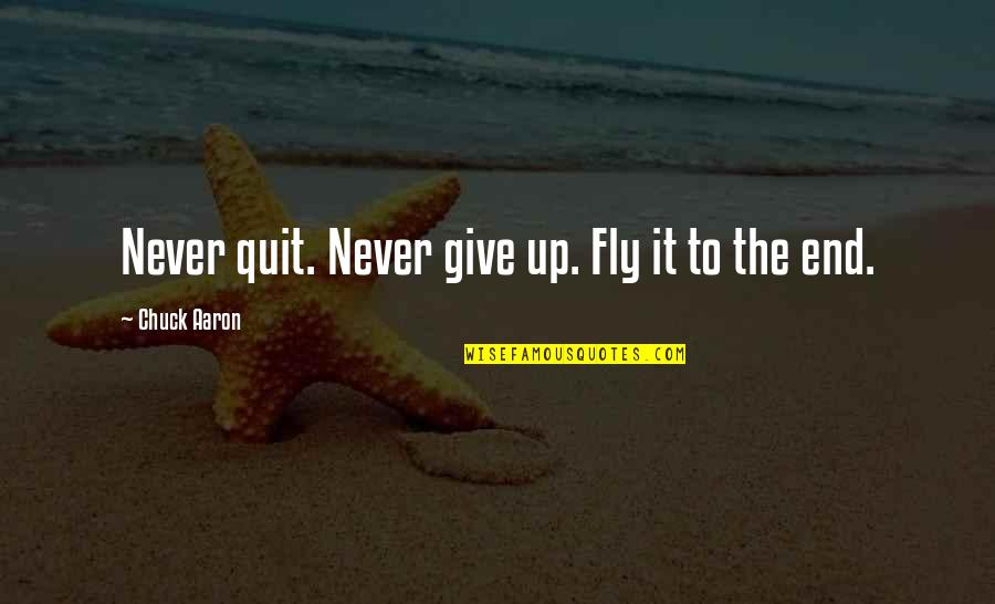 Aviation's Quotes By Chuck Aaron: Never quit. Never give up. Fly it to