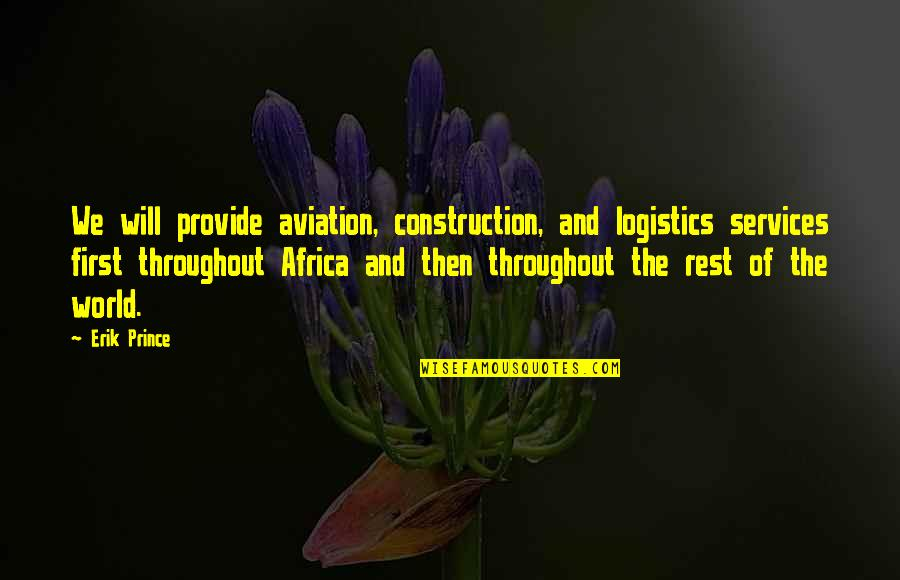 Aviation's Quotes By Erik Prince: We will provide aviation, construction, and logistics services