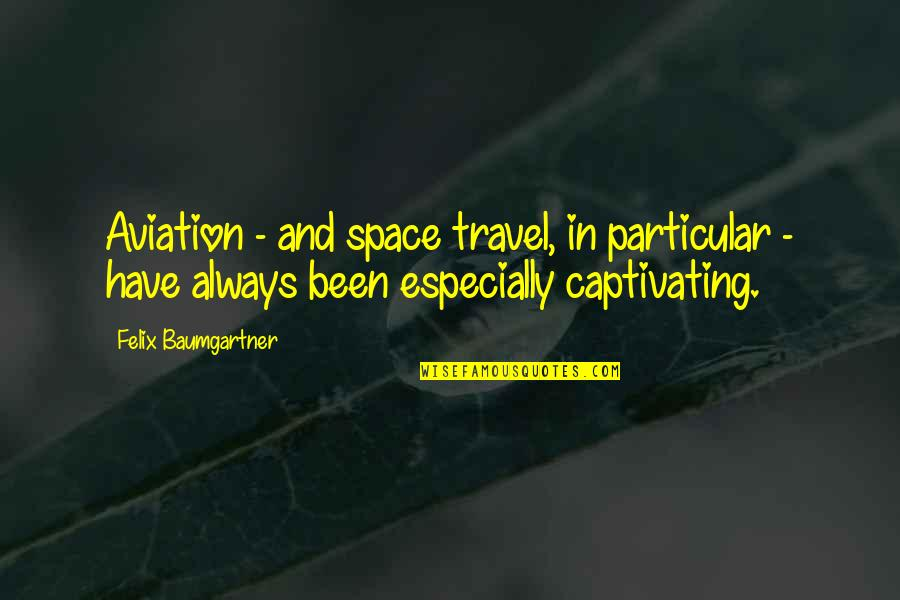 Aviation's Quotes By Felix Baumgartner: Aviation - and space travel, in particular -
