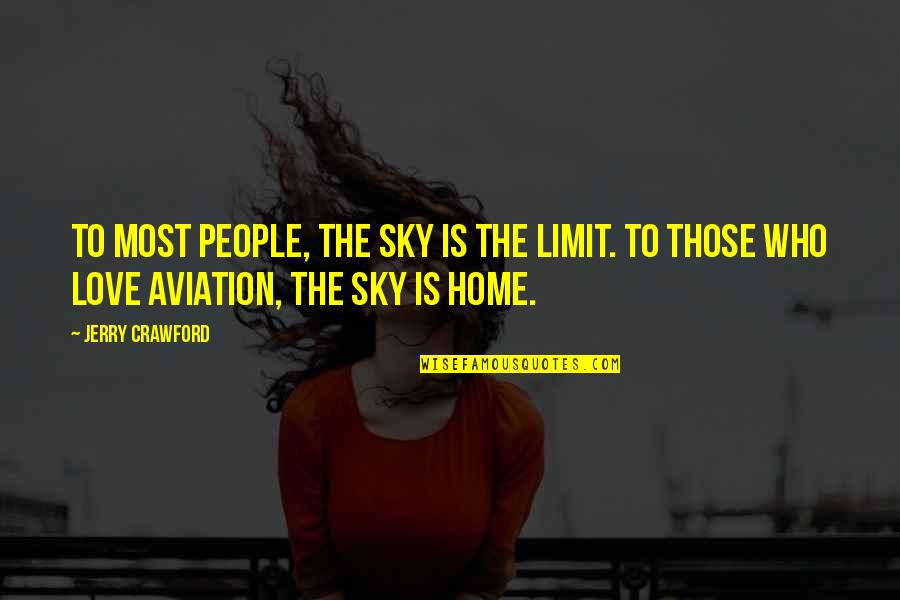 Aviation's Quotes By Jerry Crawford: To most people, the sky is the limit.