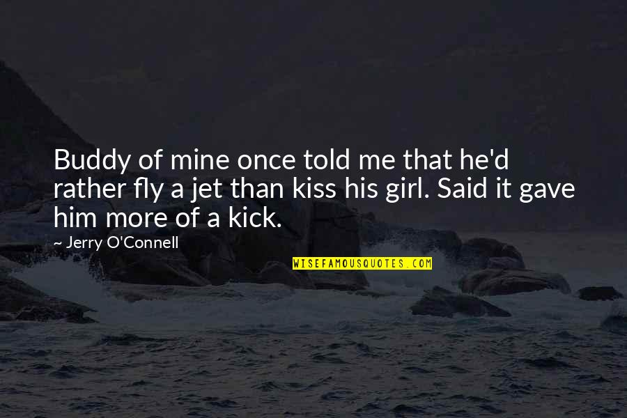 Aviation's Quotes By Jerry O'Connell: Buddy of mine once told me that he'd