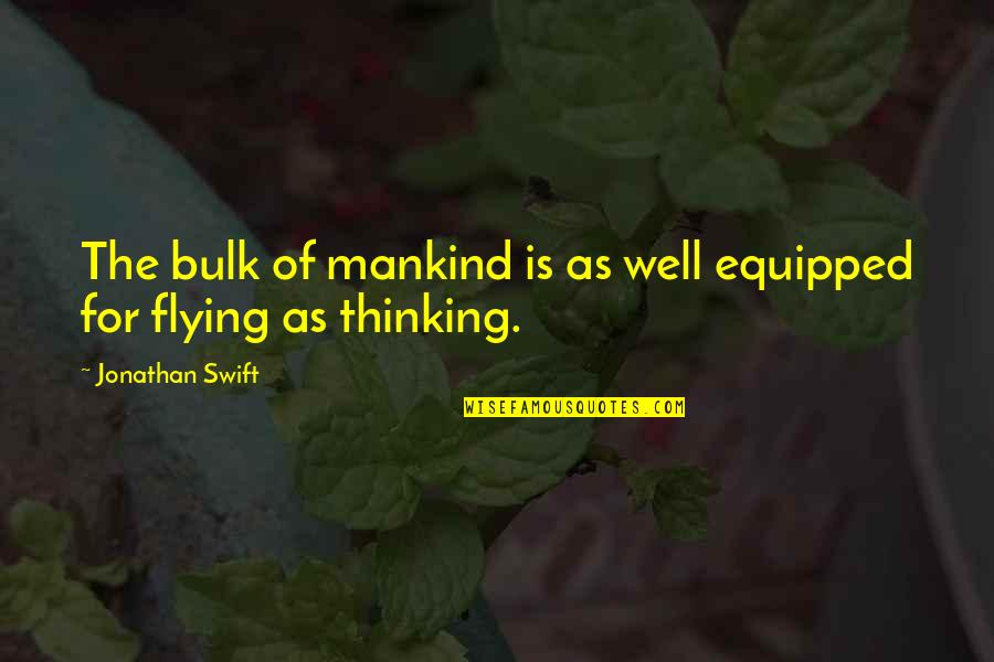 Aviation's Quotes By Jonathan Swift: The bulk of mankind is as well equipped