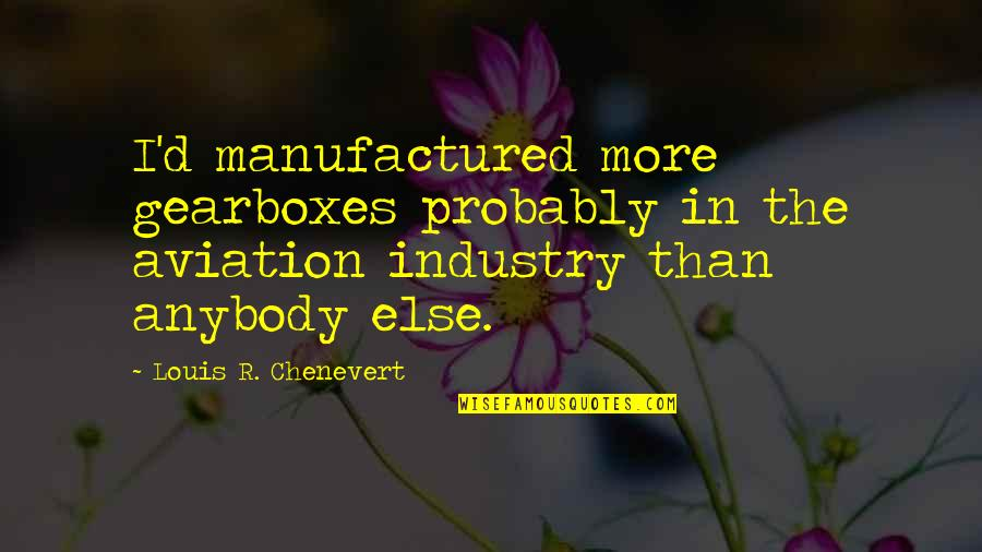 Aviation's Quotes By Louis R. Chenevert: I'd manufactured more gearboxes probably in the aviation