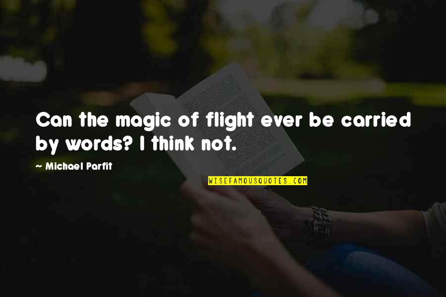 Aviation's Quotes By Michael Parfit: Can the magic of flight ever be carried