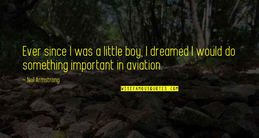 Aviation's Quotes By Neil Armstrong: Ever since I was a little boy, I