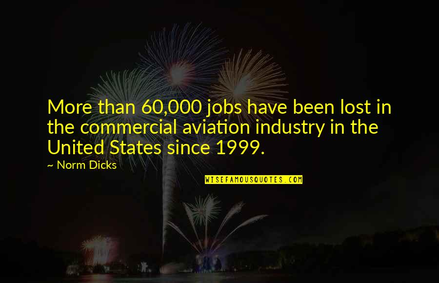 Aviation's Quotes By Norm Dicks: More than 60,000 jobs have been lost in
