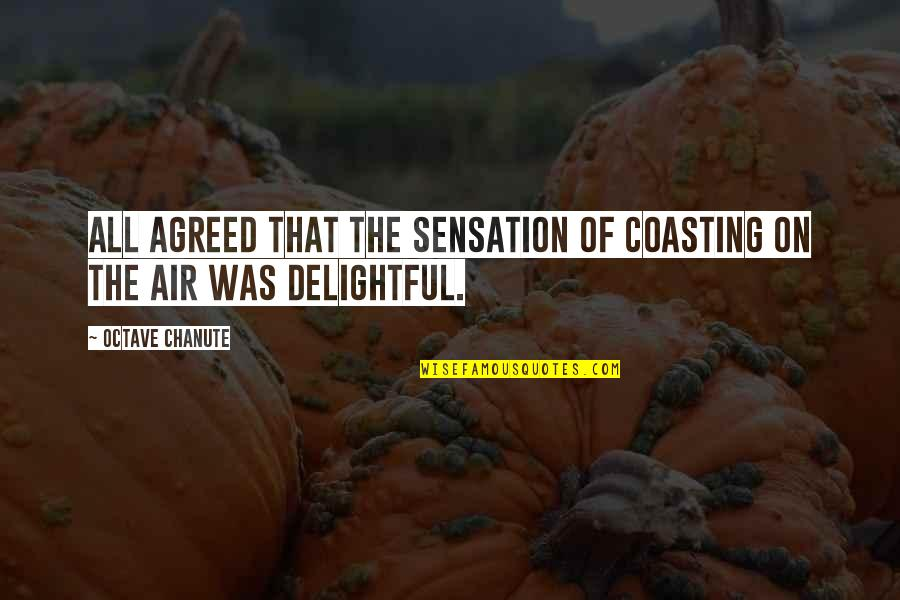 Aviation's Quotes By Octave Chanute: All agreed that the sensation of coasting on