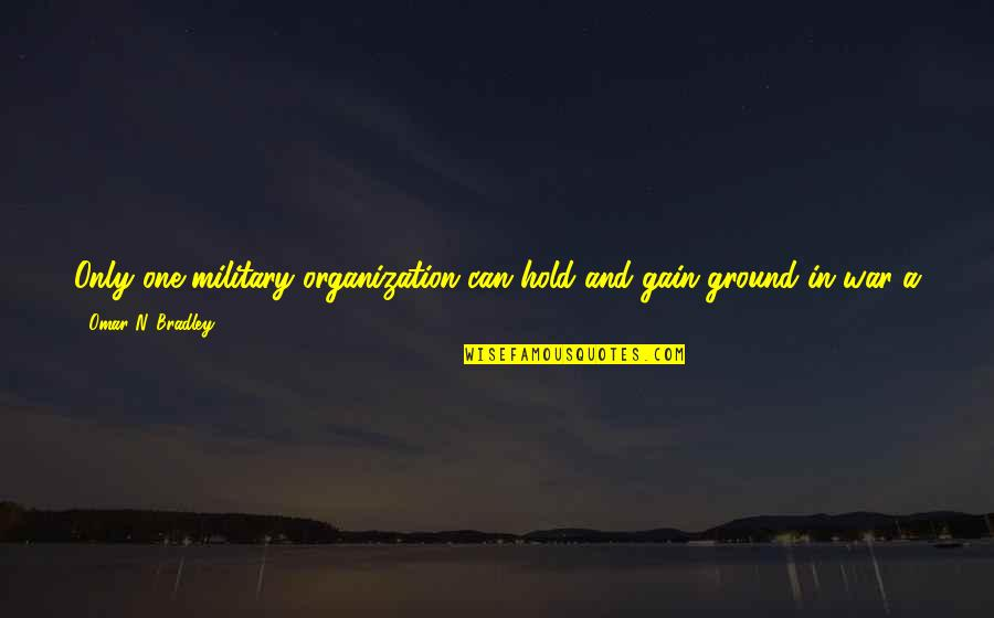 Aviation's Quotes By Omar N. Bradley: Only one military organization can hold and gain