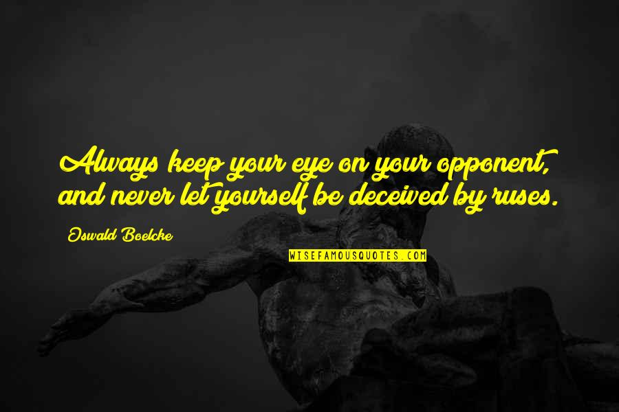 Aviation's Quotes By Oswald Boelcke: Always keep your eye on your opponent, and