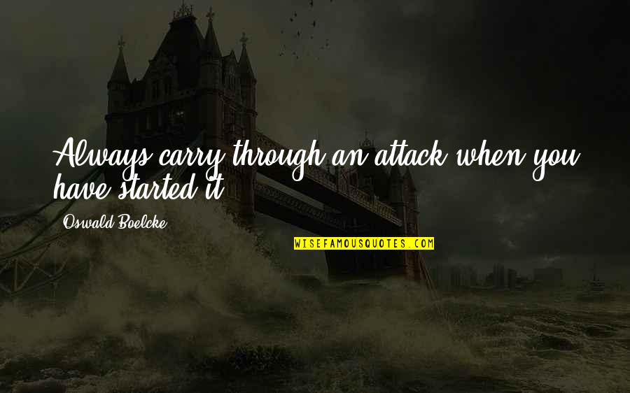 Aviation's Quotes By Oswald Boelcke: Always carry through an attack when you have
