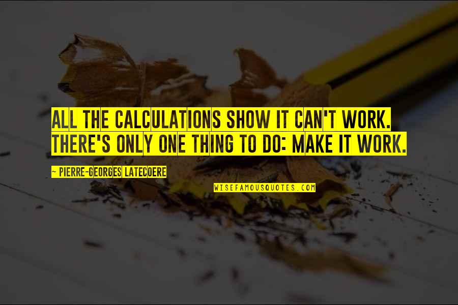 Aviation's Quotes By Pierre-Georges Latecoere: All the calculations show it can't work. There's