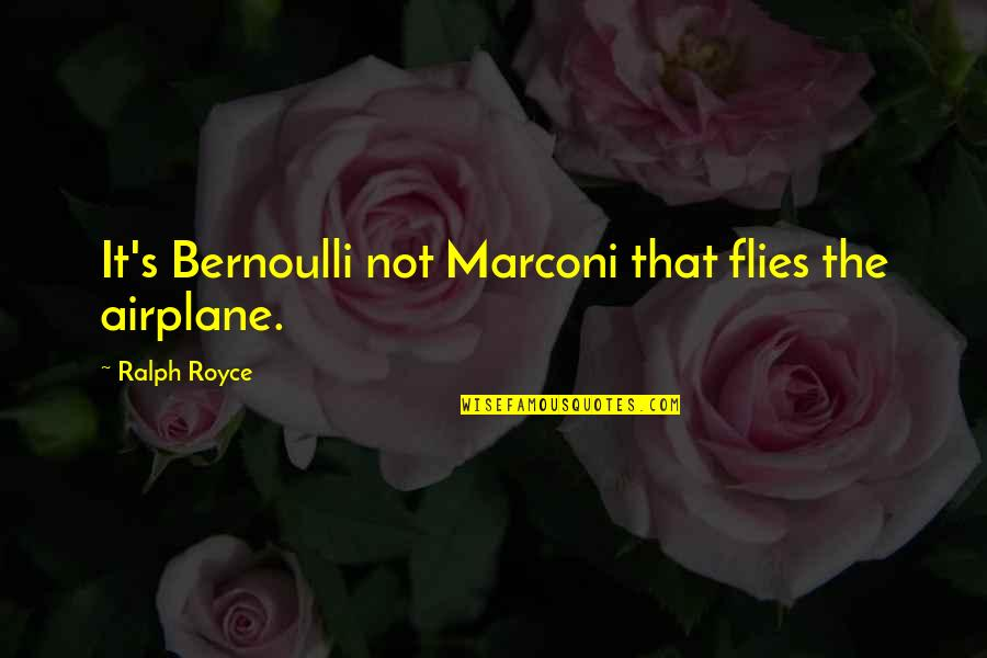 Aviation's Quotes By Ralph Royce: It's Bernoulli not Marconi that flies the airplane.