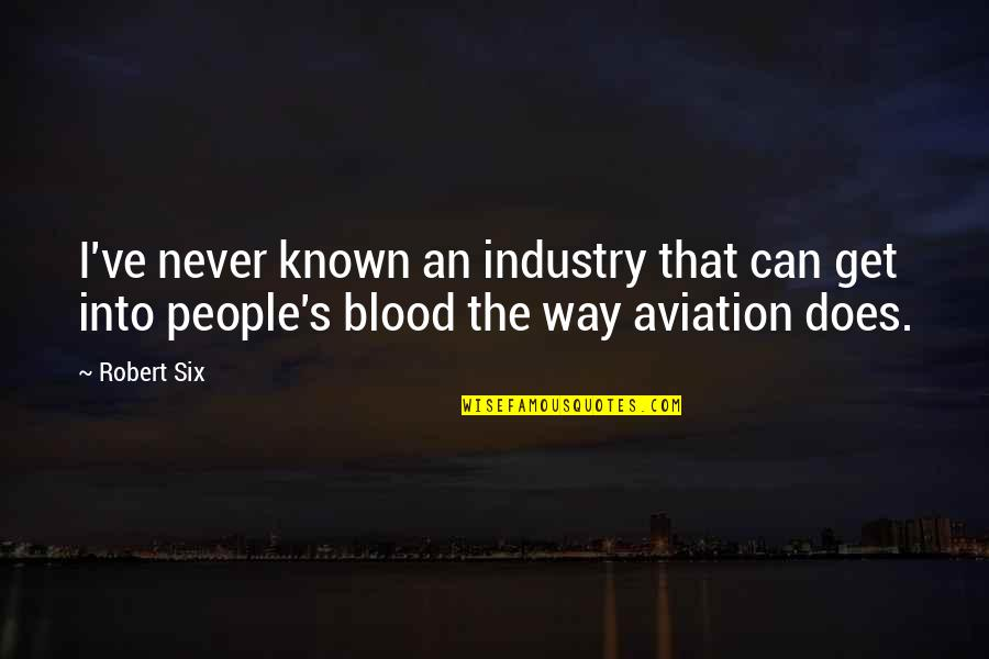 Aviation's Quotes By Robert Six: I've never known an industry that can get