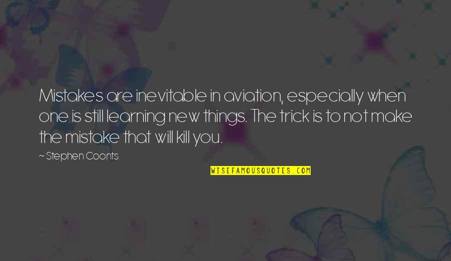 Aviation's Quotes By Stephen Coonts: Mistakes are inevitable in aviation, especially when one
